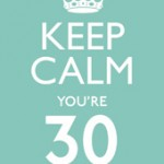 Keep Calm You're 30