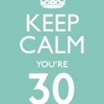 Keep Calm You're 30